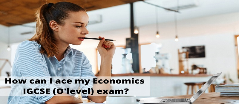 How can I ace my Economics IGCSE (O'level) exam?